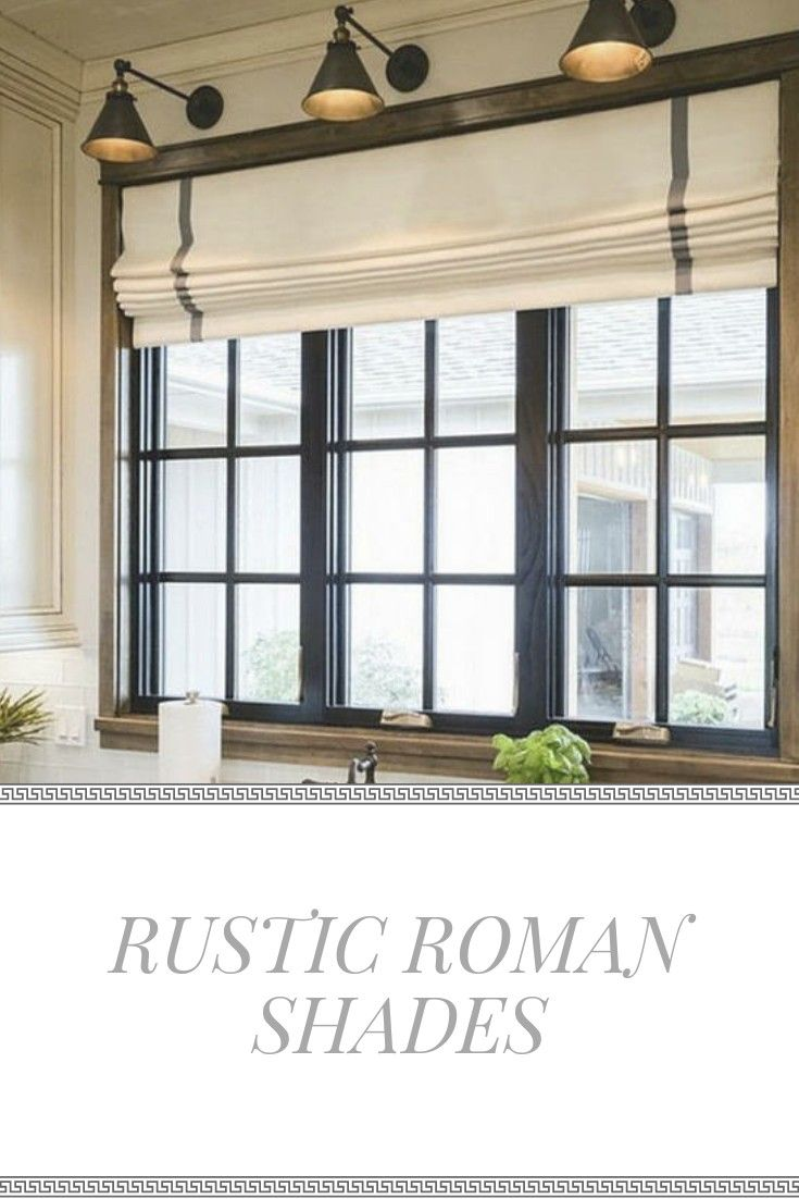Love How These Simple Roman Shades Compliment The Modern Farmhouse Lighting Pe Modern Window Treatments Window Treatments Living Room Rustic Window Treatments