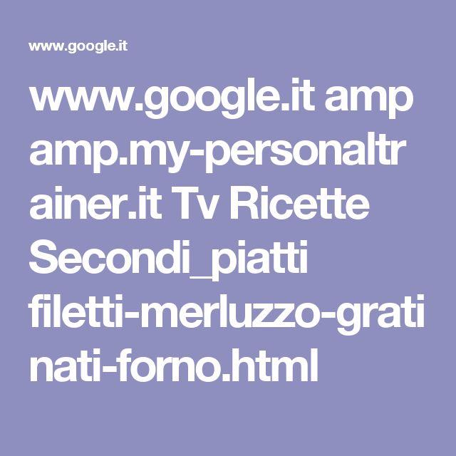 www.google.it amp amp.my-personaltrainer.it Tv Ricette Secondi_piatti filetti-merluzzo-gratinati-forno.html