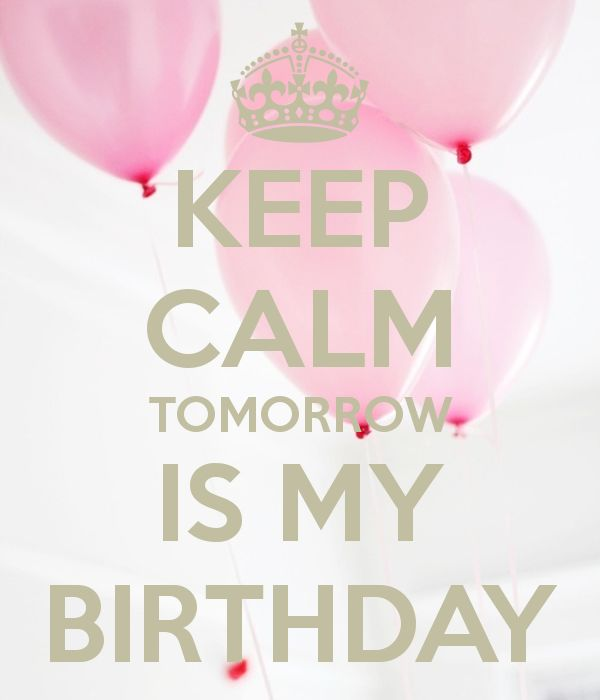 KEEP CALM TOMORROW IS MY BIRTHDAY - KEEP CALM AND CARRY ON Image Generator