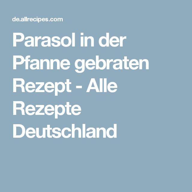 Parasol in der Pfanne gebraten Rezept - Alle Rezepte Deutschland
