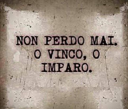 Giò Schiavinato I never lose...or I win or I learn!