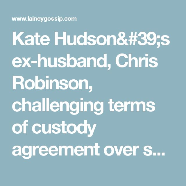 Kate Hudson's ex-husband, Chris Robinson, challenging terms of custody agreement over son Ryder