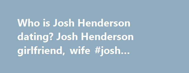Who is Josh Henderson dating? Josh Henderson girlfriend, wife #josh #henderson #eyes http://sudan.remmont.com/who-is-josh-henderson-dating-josh-henderson-girlfriend-wife-josh-henderson-eyes/  Josh Henderson American Actor Who is he dating right now? Posted commentsView all comments (37) Josh Henderson's winning streak—the major successes of Skillet, Westward, and Great State Burger—has lagged of late. South Lake Union, in particular, is giving the restaurateur some trouble. There was the…