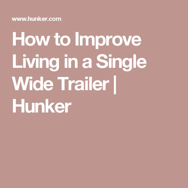 How to Improve Living in a Single Wide Trailer | Hunker