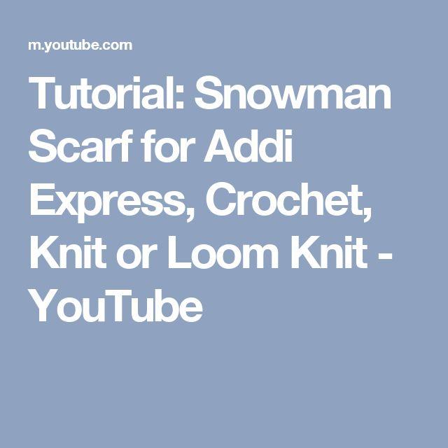 Tutorial: Snowman Scarf for Addi Express, Crochet, Knit or Loom Knit - YouTube
