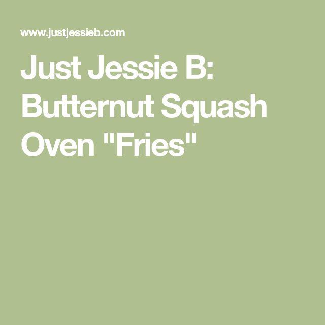 "Just Jessie B: Butternut Squash Oven ""Fries"""