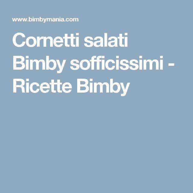 Cornetti salati Bimby sofficissimi - Ricette Bimby