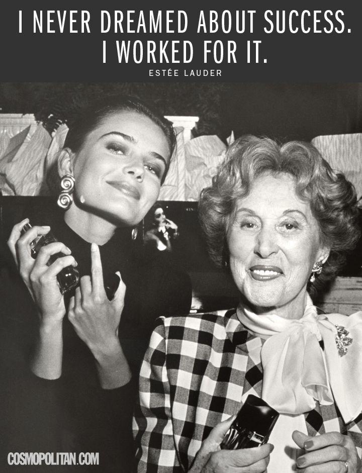 """I never dreamed about success. I worked for it."" -Estée Lauder"