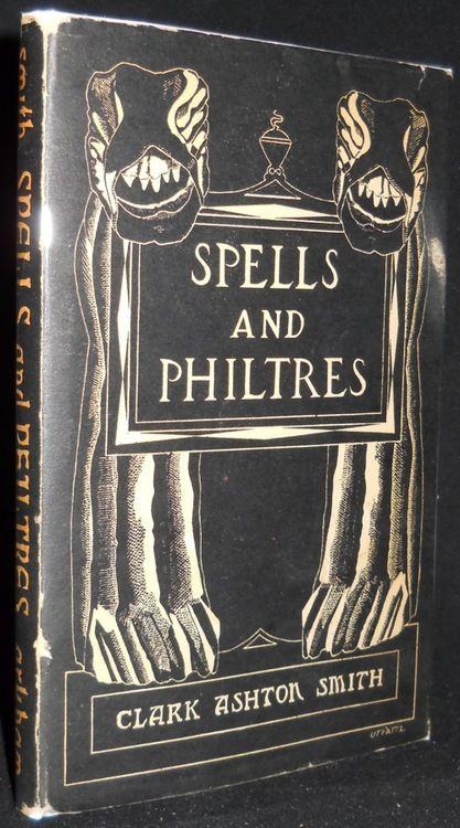 Spells and Philtres, Clark Ashton Smith, Sauk City, Arkham House, 1958.