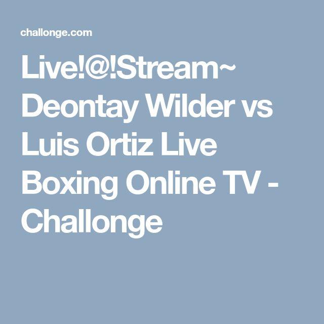 Live!@!Stream~ Deontay Wilder vs Luis Ortiz Live Boxing Online TV -  Challonge