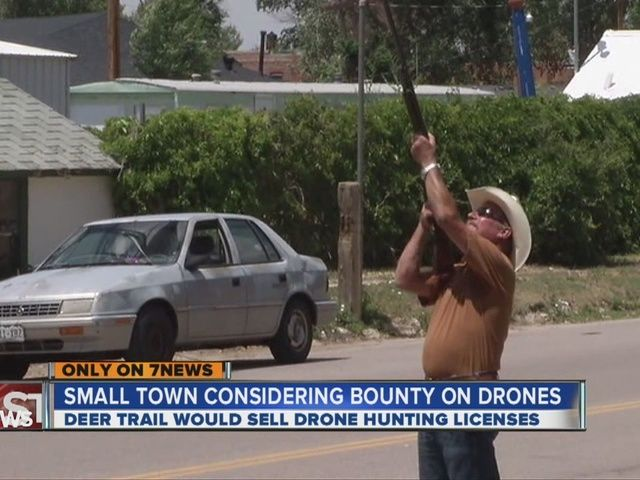 Town of Deer Trail considering hunting licenses for unmanned aerial vehicles, bounties for drones. Phillip Steel drafted the ordinance. We do not want drones in town. They fly in town, they get shot down. Steels proposed ordinance outlines weapons, ammunition, rules of engagement, techniques, and bounties for drone hunting - a reward of $100 to any shooter who presents a valid hunting license and the identifiable parts of a Drone unmanned aerial vehicle.