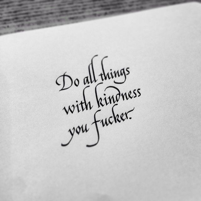 do all things with kindness . . .