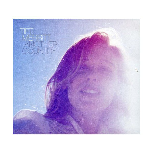 pictures of tift merritt cd | Fantasy Tift Merritt Another Country Cd - Pricefalls.com