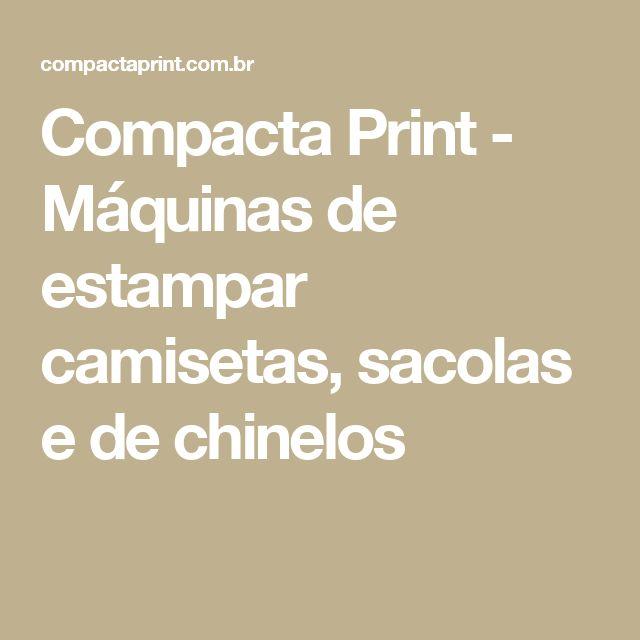 Compacta Print - Máquinas de estampar camisetas, sacolas e de chinelos