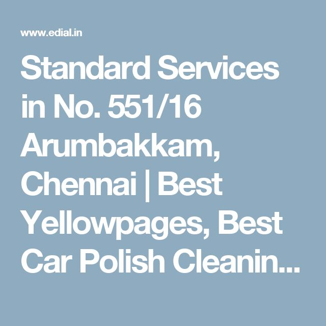 Standard Services in No. 551/16 Arumbakkam, Chennai | Best Yellowpages, Best Car Polish Cleaning Service, India