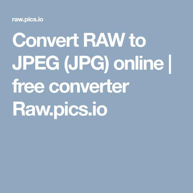Convert RAW to JPEG (JPG) online | free converter Raw.pics.io
