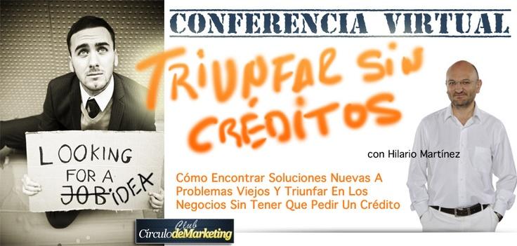 Conferencia Gratuita ¡Triunfar Sin Créditos! o Cómo Aplicar El Ingenio Y La Creatividad - MARTES 3 de Julio de 2012 – 20:30 horas (GMT+2 – hora de España) http://www.circulodemarketing.com/go/