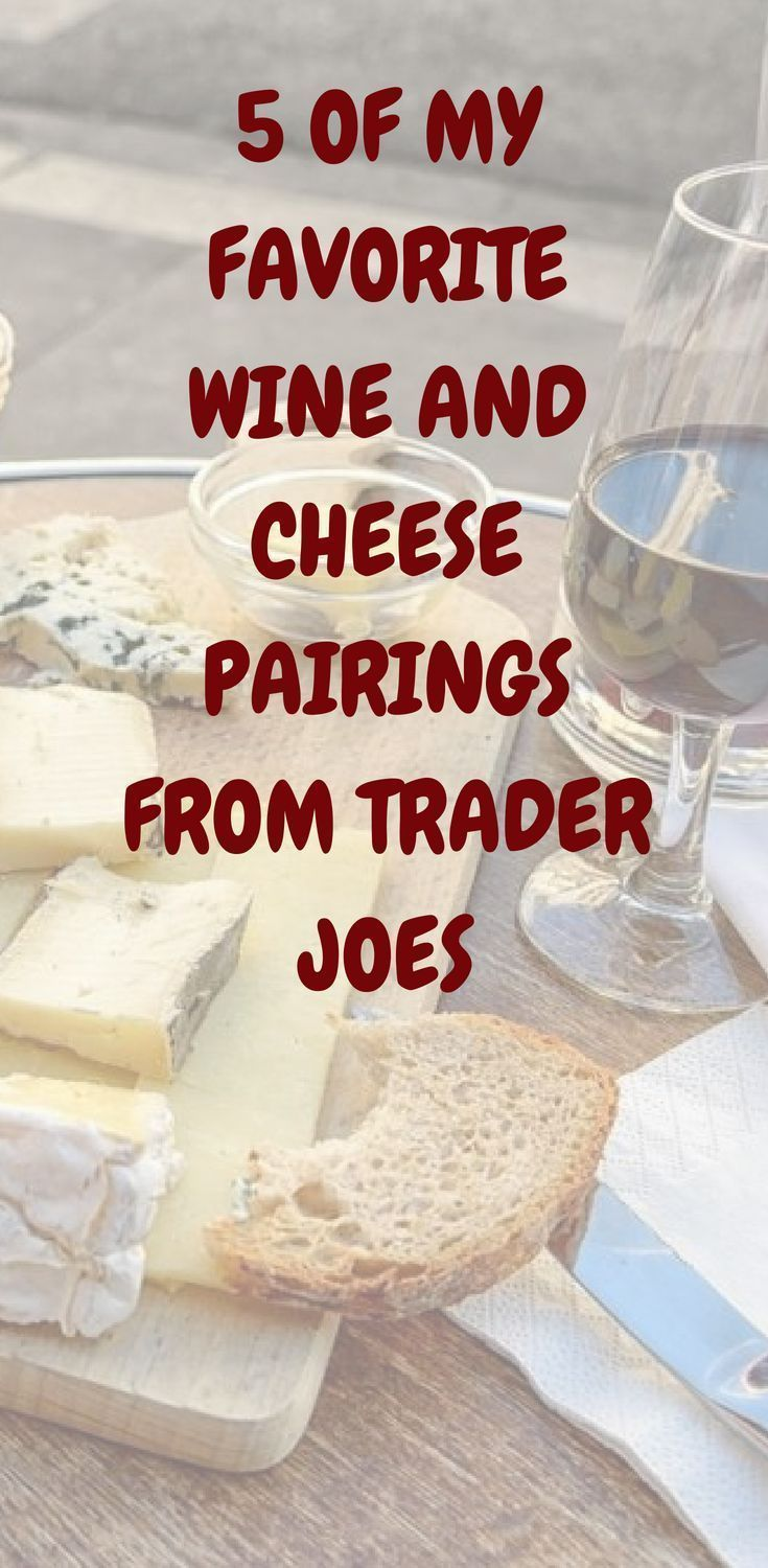 5 Of My Favorite Wine And Cheese Pairings From Trader Joeseveryone Knows That Trader Joes Has Great Budget Friendly W Cheese Pairings Favorite Wine Trader Joes