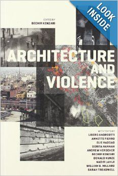 Architecture and violence / edited by Bechir Kenzari: http://ask.bibsys.no/ask/action/show?kid=biblio&cmd=reload&pid=082484961