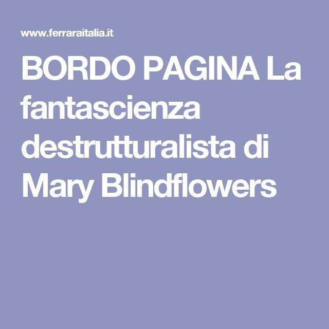 BORDO PAGINA La fantascienza destrutturalista di Mary Blindflowers