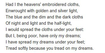 Aedh Wishes for the Cloths of Heaven by William Butler Yeats. http://annabelchaffer.com/