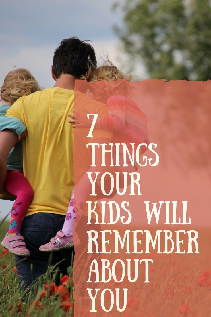 7 Things Your Kids Will Remember About You Michelle Reyes
