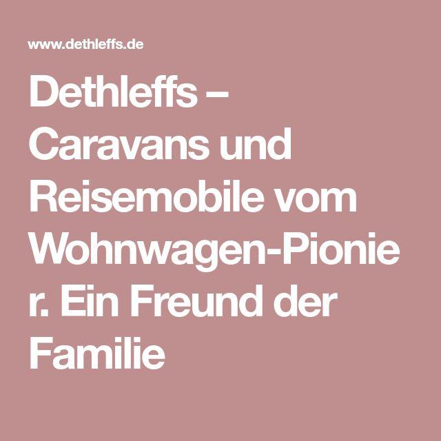 Dethleffs – Caravans und Reisemobile vom Wohnwagen-Pionier. Ein Freund der Familie