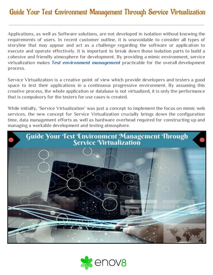 Enov8 is a specialist provider of IT & Test Environment Management (including Test Data) and Resilience Management solutions, Data migration management. Service Virtualization is a creative point of view which provide developers and testers a good space to test their applications in a continuous progressive IT environment. https://goo.gl/88g5P2