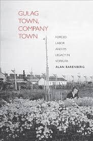 Gulag+Town,+Company+Town:+Forced+Labor+and+Its+Legacy+in+Vorkuta+by+Alan+Barenberg