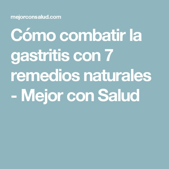 Cómo combatir la gastritis con 7 remedios naturales - Mejor con Salud