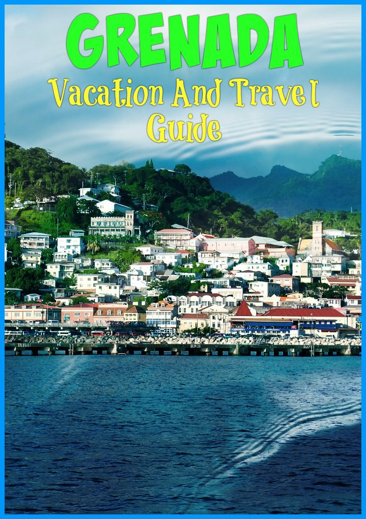 Grenada vacation tips: where is the island, best time to travel, money and tipping, weather information, public transport and more tips for tourists