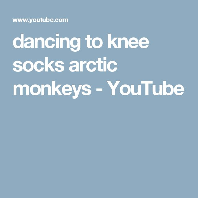 dancing to knee socks arctic monkeys - YouTube