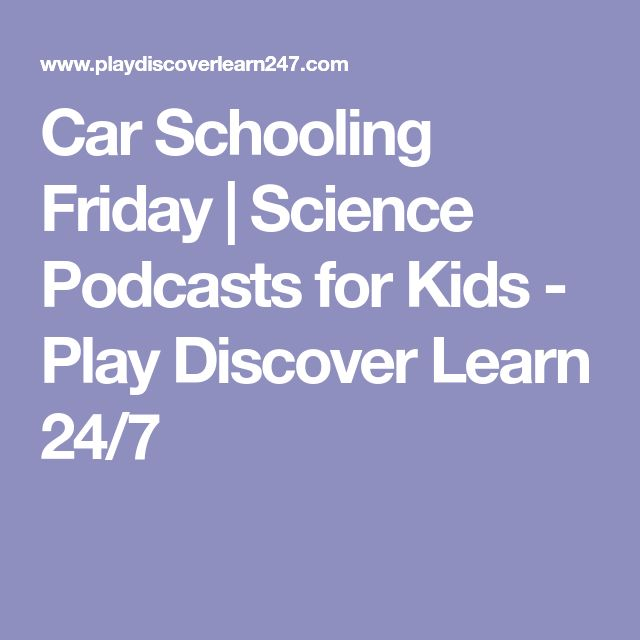 Car Schooling Friday | Science Podcasts for Kids - Play Discover Learn 24/7
