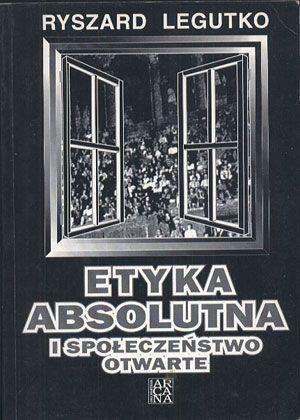 Etyka absolutna i społeczeństwo otwarte, Ryszard Legutko, Arcana, 1994, http://www.antykwariat.nepo.pl/etyka-absolutna-i-spoleczenstwo-otwarte-ryszard-legutko-p-14161.html