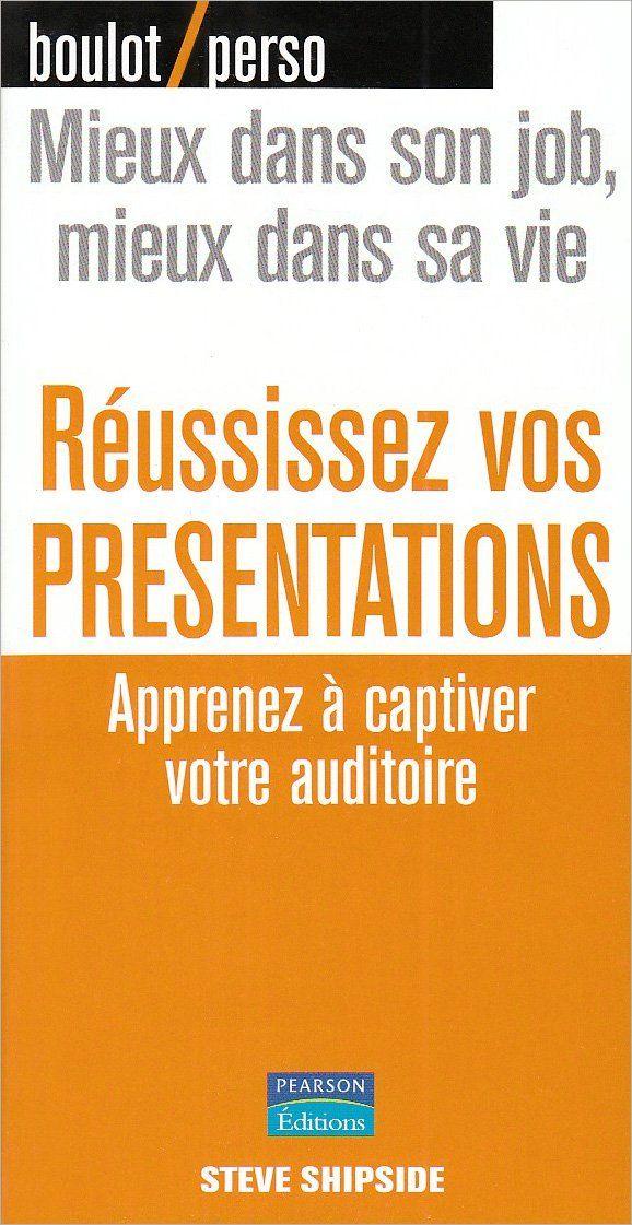 Réussissez vos présentations : Apprenez à captiver votre auditoire - Steve Shipside | 222.15 SHI