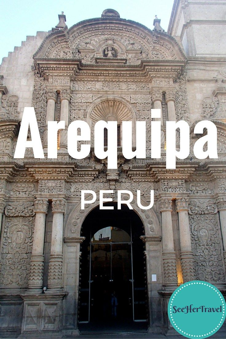 Arequipa, Peru- A Travel Blog from See Her Travel