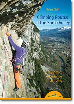 CLIMBING ROUTES IN THE SARCA VALLEY  A rhythmical experience in climbing 60 climbing routes in the Sarca Valley, north of the Lake Garda, with difficulties ranging between the 5th and 7th grades  www.ideamontagna.it/librimontagna/libro-alpinismo-montagna.asp?cod=29