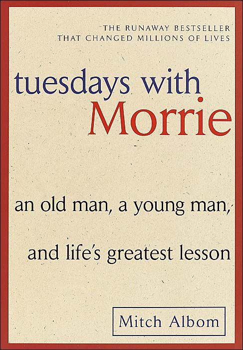 tuesdays with Morrie-I can not give this book enough credit.it is a fabulous book and I would recommend it to anyone with silence at their dispense,powerful beyond words