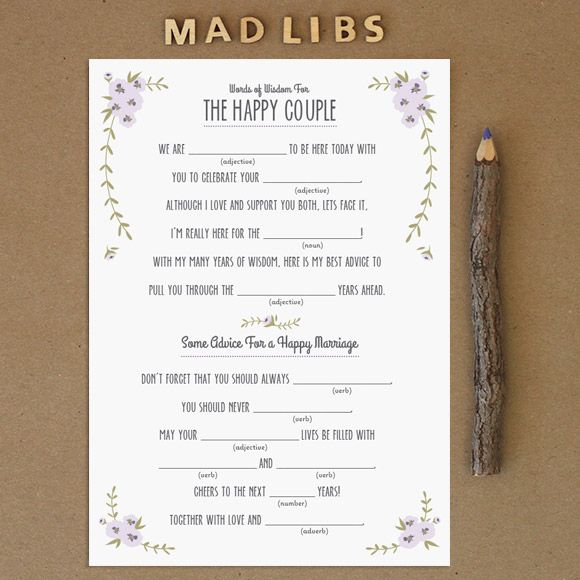 Mad Libs ... are a fun activity for guests at any wedding event, such as an engagement party, bridal shower or bachelorette party. This can also be a wonderful substitute for a wedding guest book at a wedding reception. Wedding guests will surely be entertained while writing down their best advice. The couple will have a great keepsake item to read back on anniversaries or date nights.