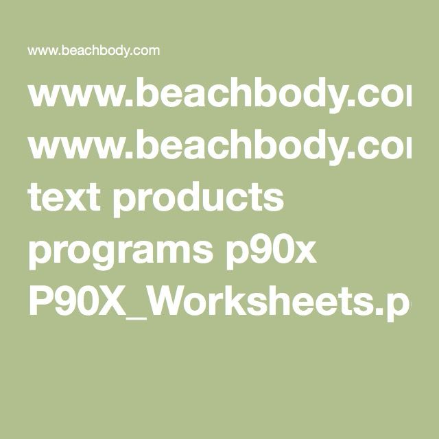 www.beachbody.com text products programs p90x P90X_Worksheets.pdf With optimal health often comes clarity of thought. Click now to visit my blog for your free fitness solutions!