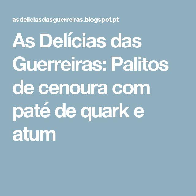 As Delícias das Guerreiras: Palitos de cenoura com paté de quark e atum