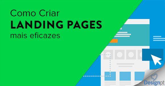 Como criar landing pages mais eficazes para converter mais visitantes em leads para o seu produto ou serviço físico ou digital. https://designportugal.net/criar-landing-pages-eficazes/