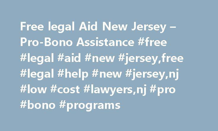 Free legal Aid New Jersey – Pro-Bono Assistance #free #legal #aid #new #jersey,free #legal #help #new #jersey,nj #low #cost #lawyers,nj #pro #bono #programs http://fort-worth.remmont.com/free-legal-aid-new-jersey-pro-bono-assistance-free-legal-aid-new-jerseyfree-legal-help-new-jerseynj-low-cost-lawyersnj-pro-bono-programs/  # FREE LEGAL AID NEW JERSEY – Pro Bono Services Find free legal aid New Jersey programs and pro-bono assistance near you. SOME PROGRAMS INCLUDE: Divorce, Domestic…