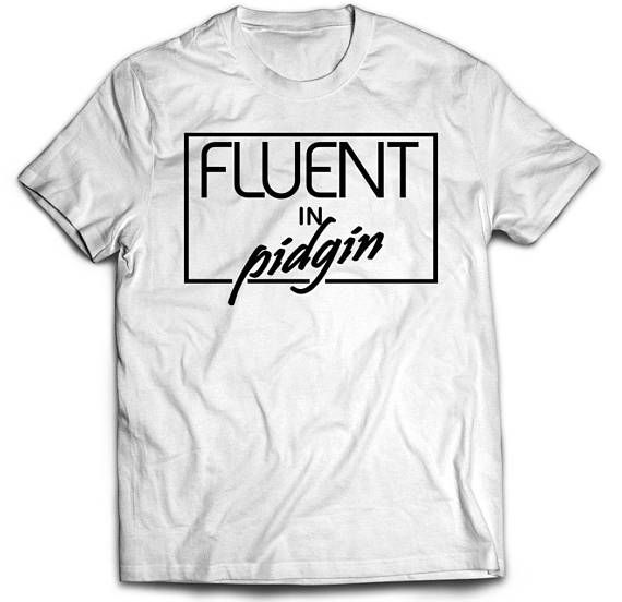 What are you fluent in? For me it is pidgin, which is a simplified means of communication in english built using other languages and cultures. It is especially spoken in Nigeria and parts of West Africa