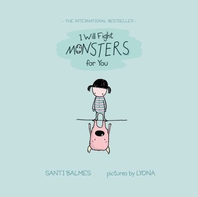 I will fight monsters for you by Santi Balmes. A cute, creative sweet story about bed time, interesting, parts told upside down from the monsters perspective