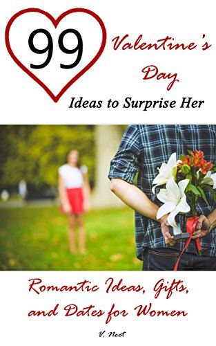 Valentines Day Ideas: 99 Valentines Day Ideas to Surprise Her: Romantic Ideas Gifts and Dates for Women (Romantic Gift Ideas Romantic Presents and Dates Valentines Day Gifts) Review