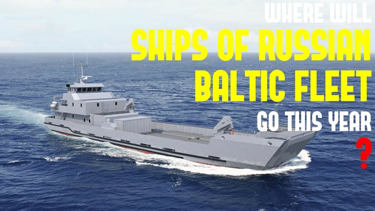 Russia Military News - WHERE WILL SHIPS OF RUSSIAN BALTIC FLEET GO THIS ...