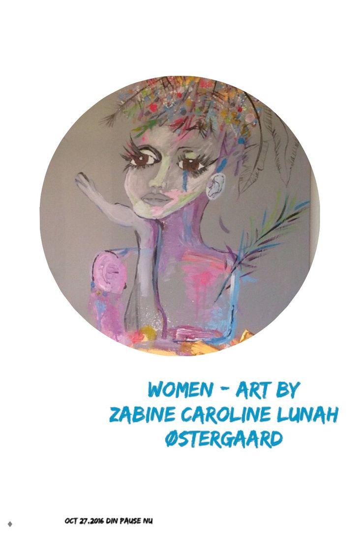 Women - art by  Zabine caroline lunah Østergaard  Kontakt : dinpause.nu@live.dk https://m.facebook.com/DINPAUSE/ @dinpause