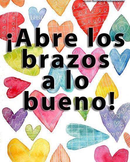 〽️ abre los brazos a lo bueno ★Teresa Restegui http://www.pinterest.com/teretegui/ ★