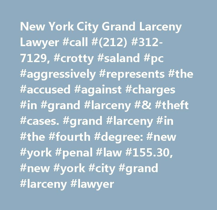 New York City Grand Larceny Lawyer #call #(212) #312-7129, #crotty #saland #pc #aggressively #represents #the #accused #against #charges #in #grand #larceny #& #theft #cases. #grand #larceny #in #the #fourth #degree: #new #york #penal #law #155.30, #new #york #city #grand #larceny #lawyer http://wisconsin.nef2.com/new-york-city-grand-larceny-lawyer-call-212-312-7129-crotty-saland-pc-aggressively-represents-the-accused-against-charges-in-grand-larceny-theft-cases-grand-larceny-in-the/  #…